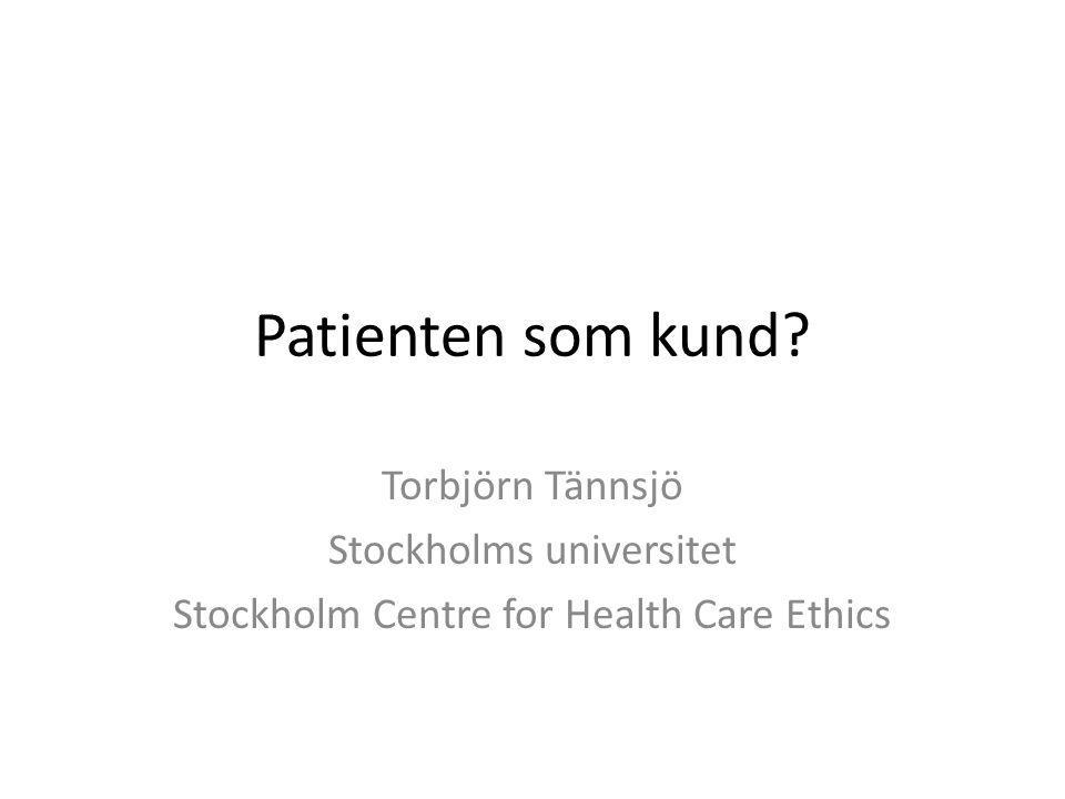 Patienten som kund Torbjörn Tännsjö Stockholms universitet