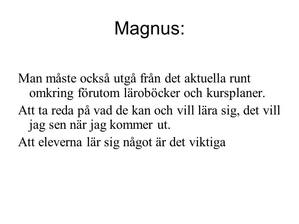 Magnus: Man måste också utgå från det aktuella runt omkring förutom läroböcker och kursplaner.