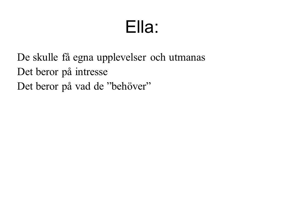 Ella: De skulle få egna upplevelser och utmanas Det beror på intresse