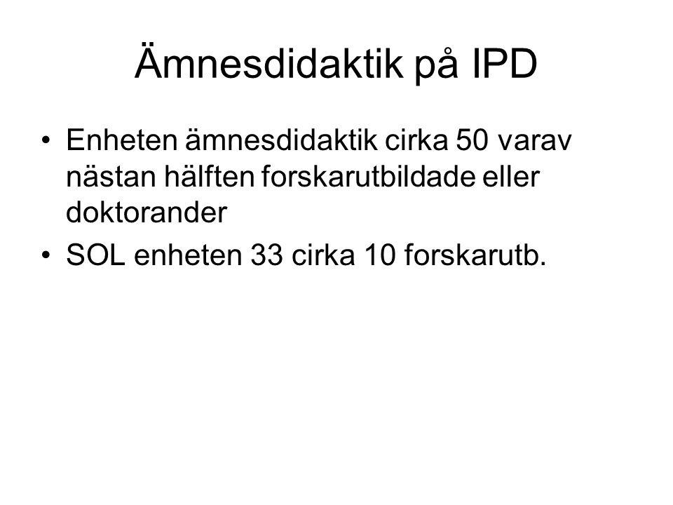 Ämnesdidaktik på IPD Enheten ämnesdidaktik cirka 50 varav nästan hälften forskarutbildade eller doktorander.