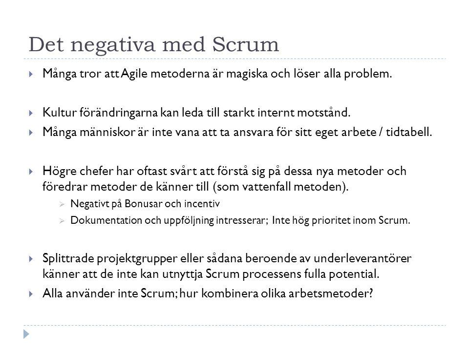 Det negativa med Scrum Många tror att Agile metoderna är magiska och löser alla problem.