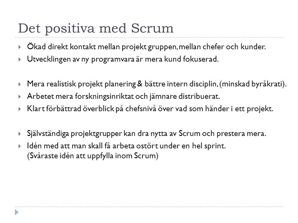 Det positiva med Scrum Ökad direkt kontakt mellan projekt gruppen, mellan chefer och kunder. Utvecklingen av ny programvara är mera kund fokuserad.