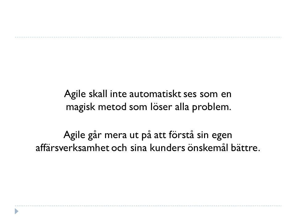 Agile skall inte automatiskt ses som en magisk metod som löser alla problem.