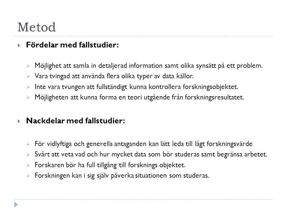Metod Fördelar med fallstudier: Nackdelar med fallstudier: