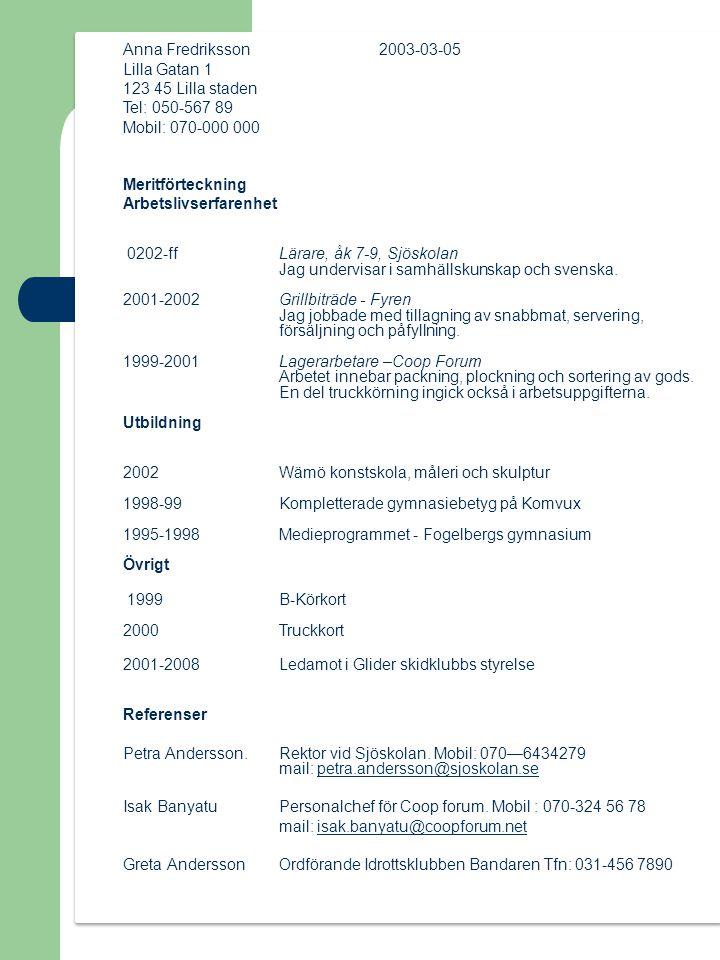 Anna Fredriksson 2003-03-05 Lilla Gatan 1 123 45 Lilla staden