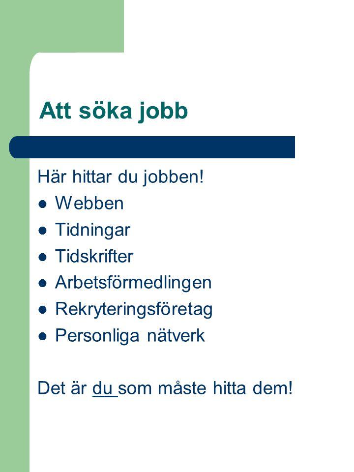 Att söka jobb Här hittar du jobben! Webben Tidningar Tidskrifter