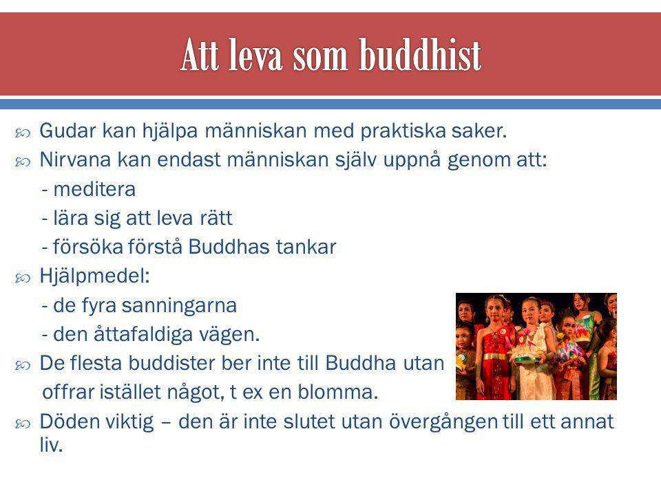 Att leva som buddhist Gudar kan hjälpa människan med praktiska saker.