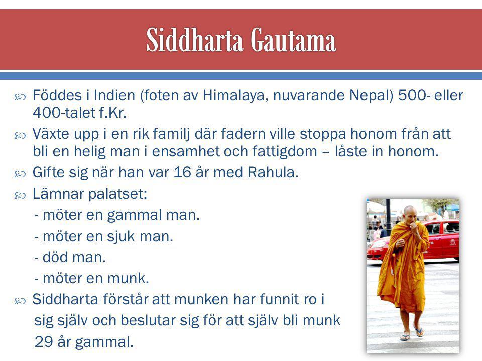 Siddharta Gautama Föddes i Indien (foten av Himalaya, nuvarande Nepal) 500- eller 400-talet f.Kr.