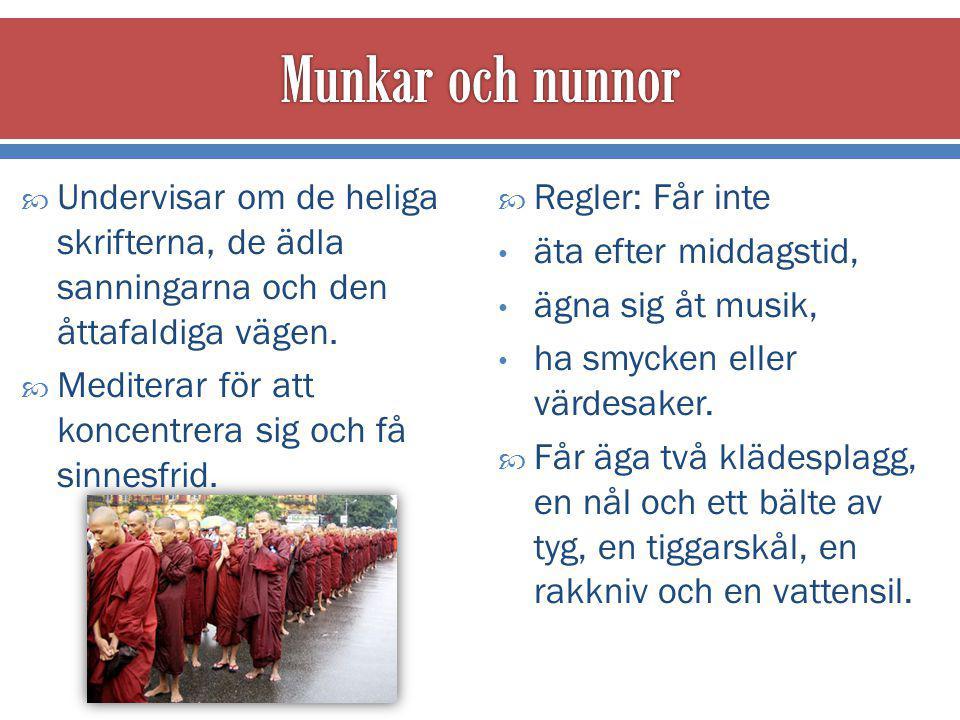Munkar och nunnor Undervisar om de heliga skrifterna, de ädla sanningarna och den åttafaldiga vägen.