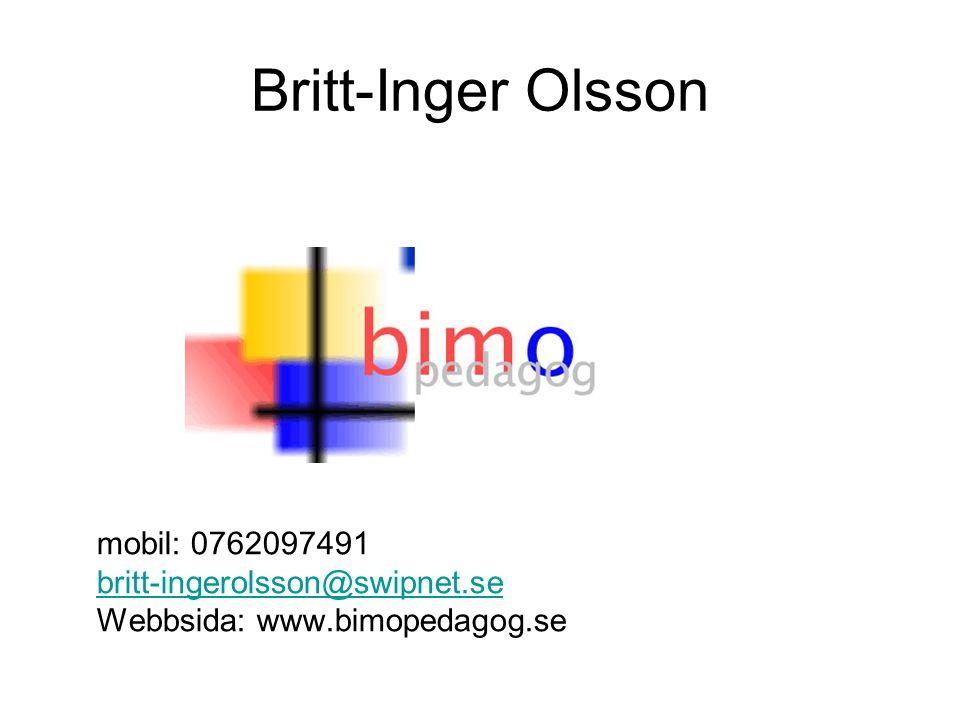 Britt-Inger Olsson mobil: 0762097491 britt-ingerolsson@swipnet.se