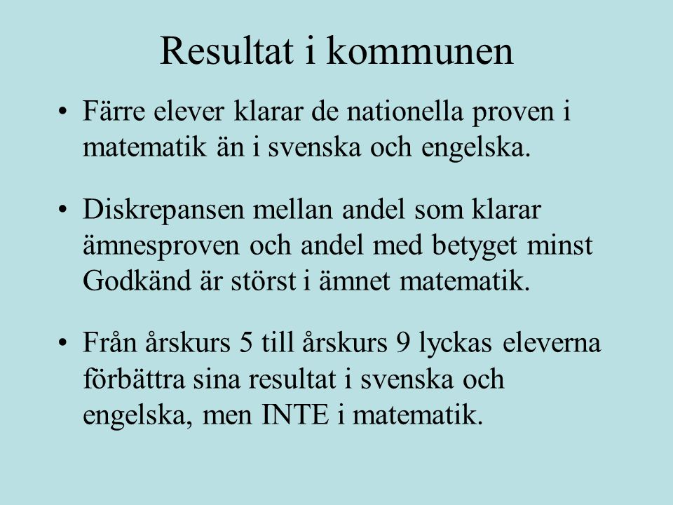 Resultat i kommunen Färre elever klarar de nationella proven i matematik än i svenska och engelska.