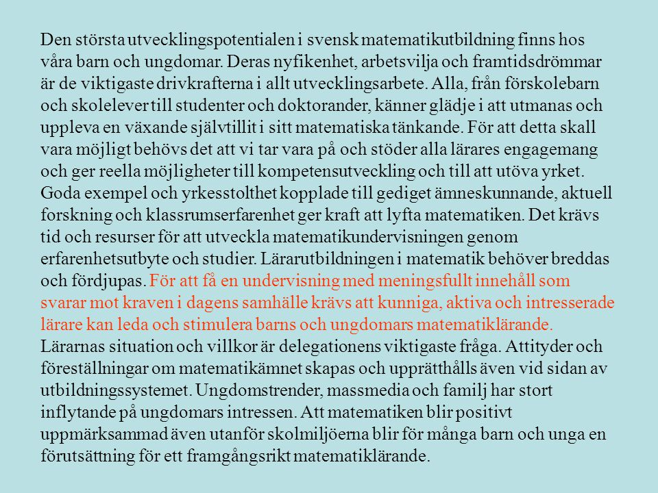 Den största utvecklingspotentialen i svensk matematikutbildning finns hos våra barn och ungdomar.