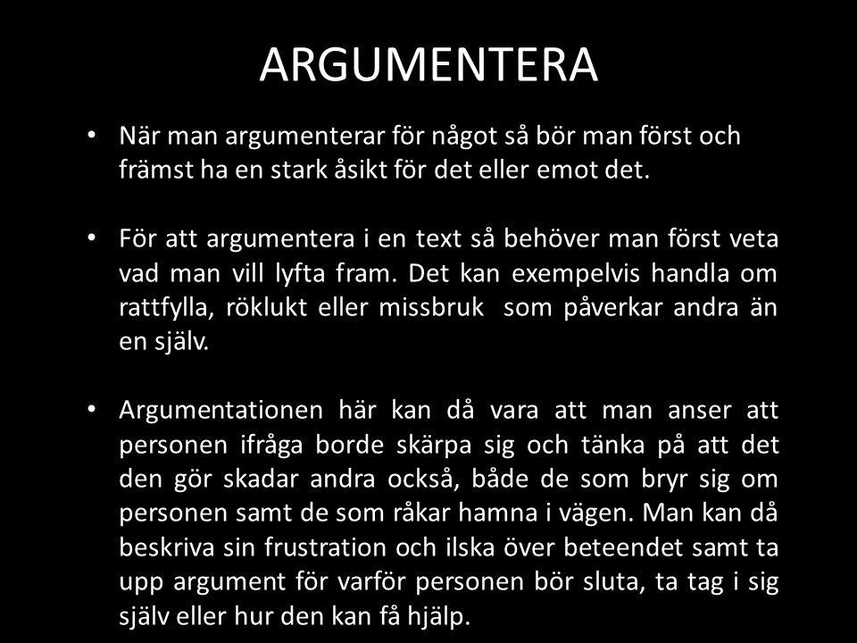 ARGUMENTERA När man argumenterar för något så bör man först och främst ha en stark åsikt för det eller emot det.