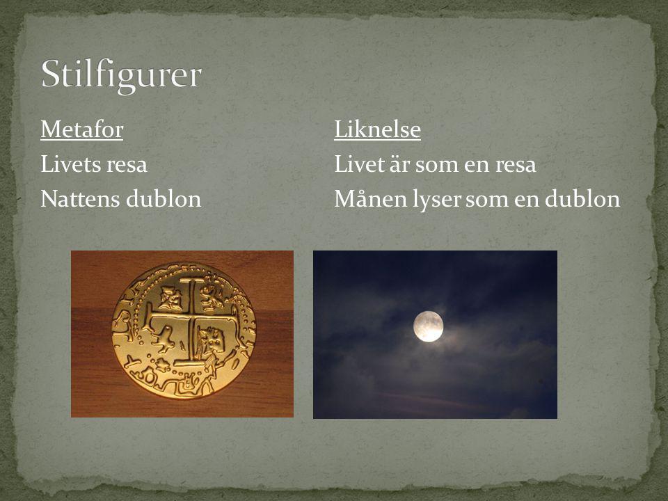 Stilfigurer Metafor Livets resa Nattens dublon Liknelse Livet är som en resa Månen lyser som en dublon