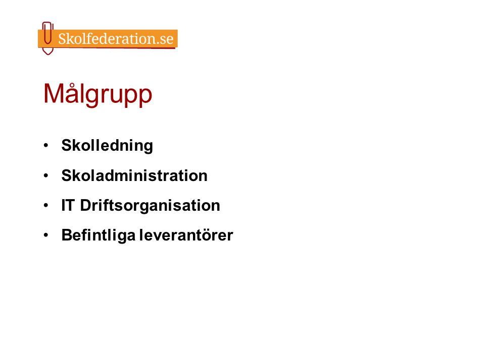 Målgrupp Skolledning Skoladministration IT Driftsorganisation