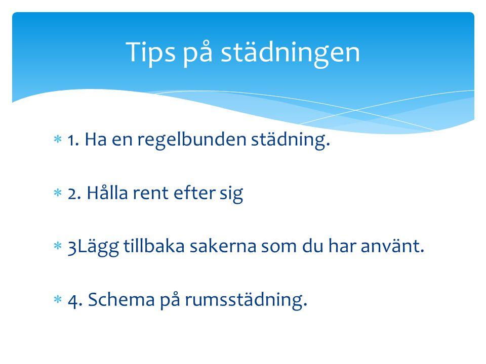 Tips på städningen 1. Ha en regelbunden städning.