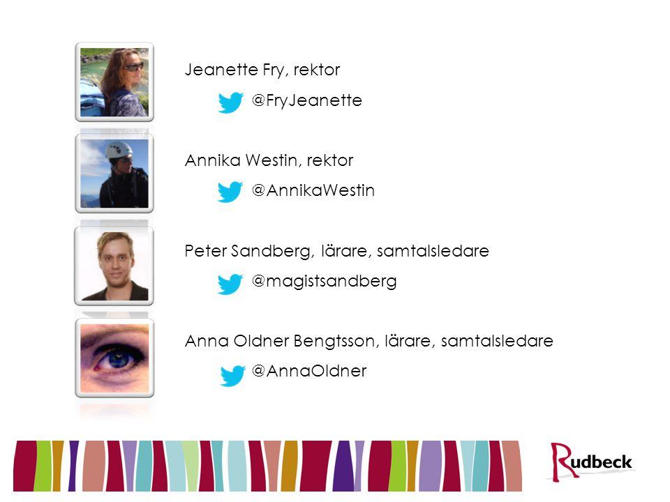 Jeanette Fry, rektor @FryJeanette. Annika Westin, rektor. @AnnikaWestin. Peter Sandberg, lärare, samtalsledare @magistsandberg.