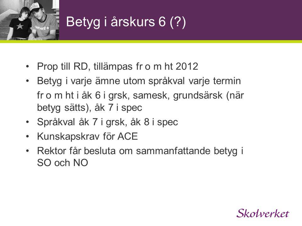 Betyg i årskurs 6 ( ) Prop till RD, tillämpas fr o m ht 2012