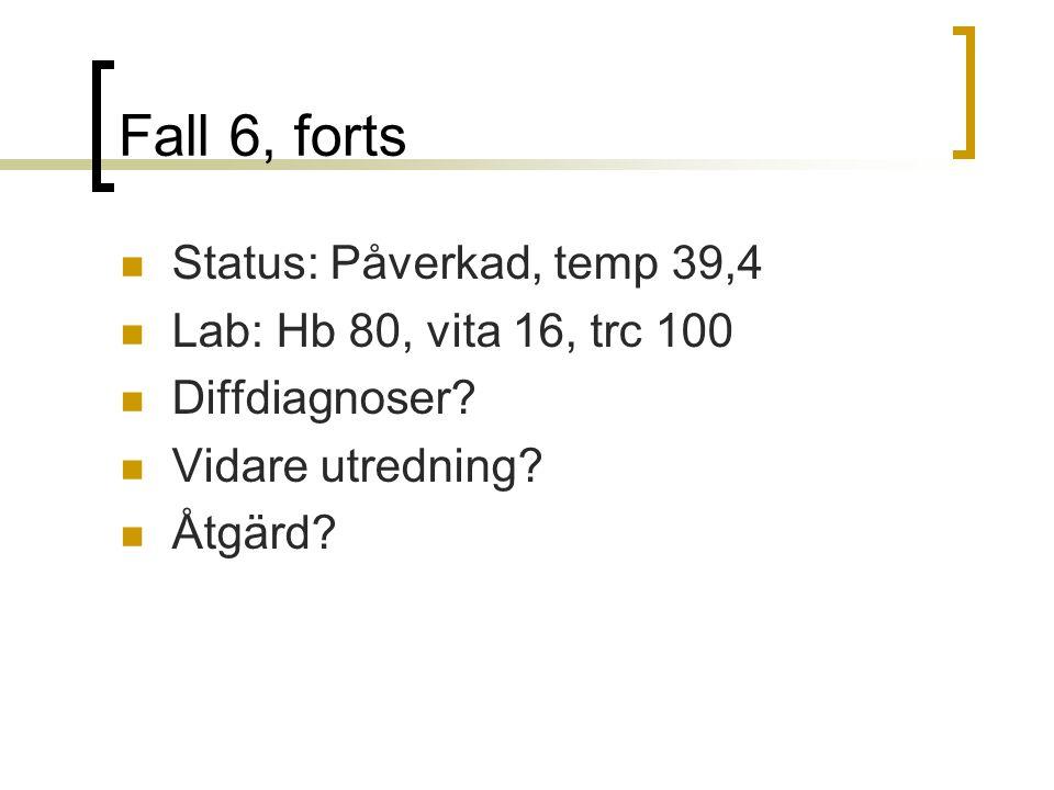 Fall 6, forts Status: Påverkad, temp 39,4 Lab: Hb 80, vita 16, trc 100