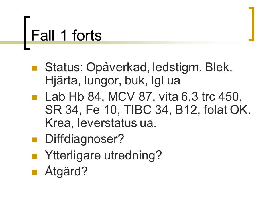 Fall 1 forts Status: Opåverkad, ledstigm. Blek. Hjärta, lungor, buk, lgl ua.