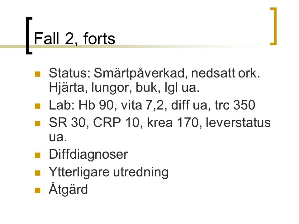 Fall 2, forts Status: Smärtpåverkad, nedsatt ork. Hjärta, lungor, buk, lgl ua. Lab: Hb 90, vita 7,2, diff ua, trc 350.