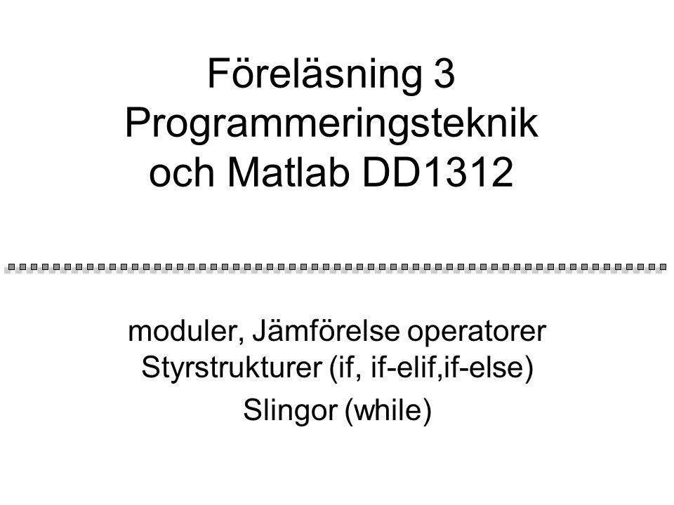 Föreläsning 3 Programmeringsteknik och Matlab DD1312