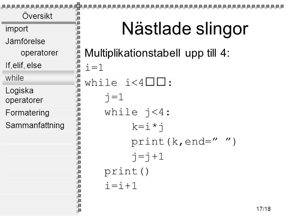 Nästlade slingor Multiplikationstabell upp till 4: i=1 while i<4: