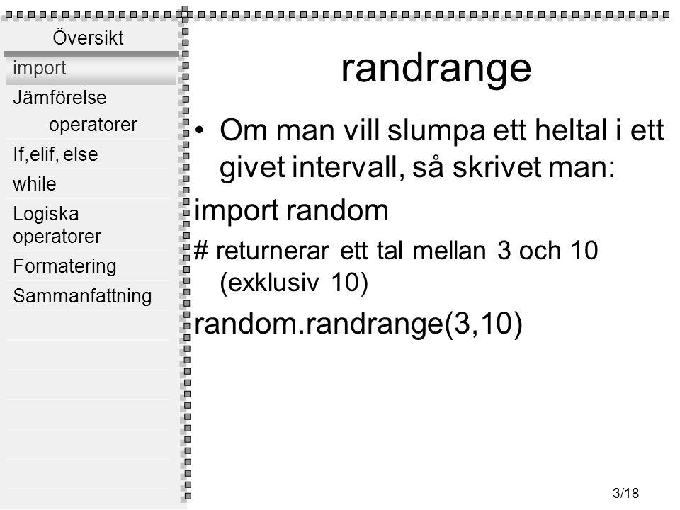 randrange Om man vill slumpa ett heltal i ett givet intervall, så skrivet man: import random. # returnerar ett tal mellan 3 och 10 (exklusiv 10)