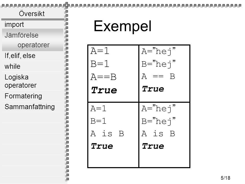 Exempel A=1 B=1 A==B True A= hej B= hej A == B True A=1 B=1 A is B