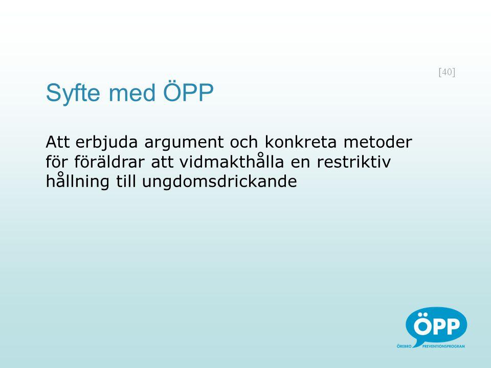 Syfte med ÖPP Att erbjuda argument och konkreta metoder för föräldrar att vidmakthålla en restriktiv hållning till ungdomsdrickande.