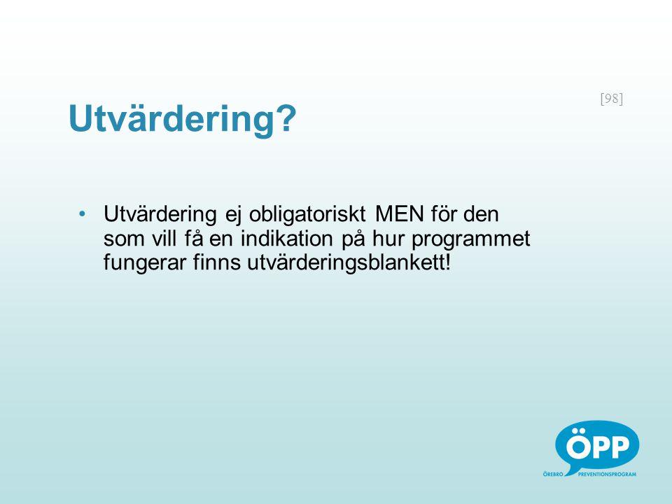 Utvärdering Utvärdering ej obligatoriskt MEN för den som vill få en indikation på hur programmet fungerar finns utvärderingsblankett!