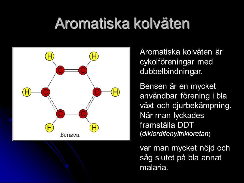 Aromatiska kolväten Aromatiska kolväten är cykolföreningar med dubbelbindningar.