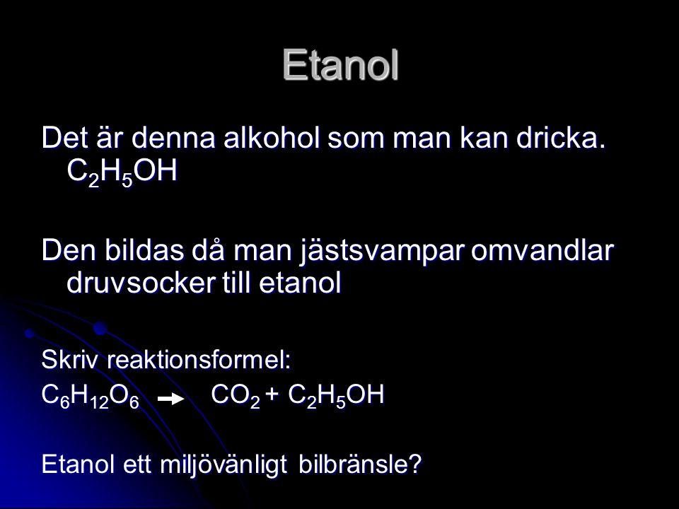 Etanol Det är denna alkohol som man kan dricka. C2H5OH
