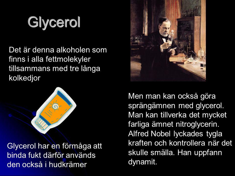 Glycerol Det är denna alkoholen som finns i alla fettmolekyler tillsammans med tre långa kolkedjor.