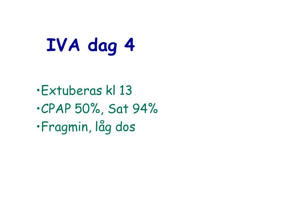 IVA dag 4 Extuberas kl 13 CPAP 50%, Sat 94% Fragmin, låg dos