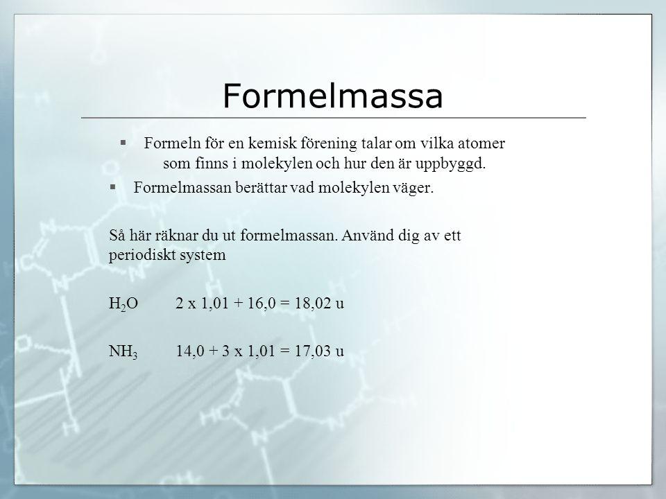 Formelmassa Formeln för en kemisk förening talar om vilka atomer som finns i molekylen och hur den är uppbyggd.