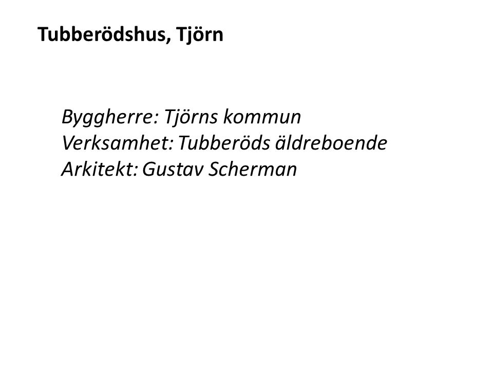 Tubberödshus, Tjörn Byggherre: Tjörns kommun. Verksamhet: Tubberöds äldreboende.