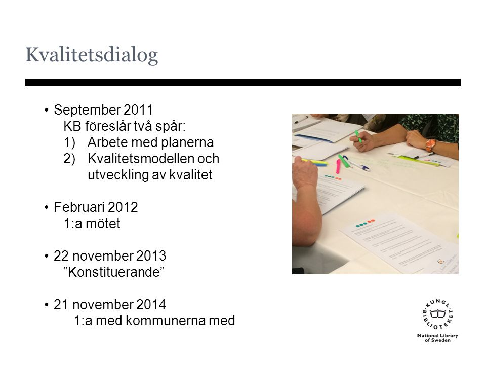 Kvalitetsdialog September 2011 KB föreslår två spår: