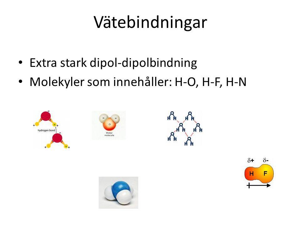 Vätebindningar Extra stark dipol-dipolbindning