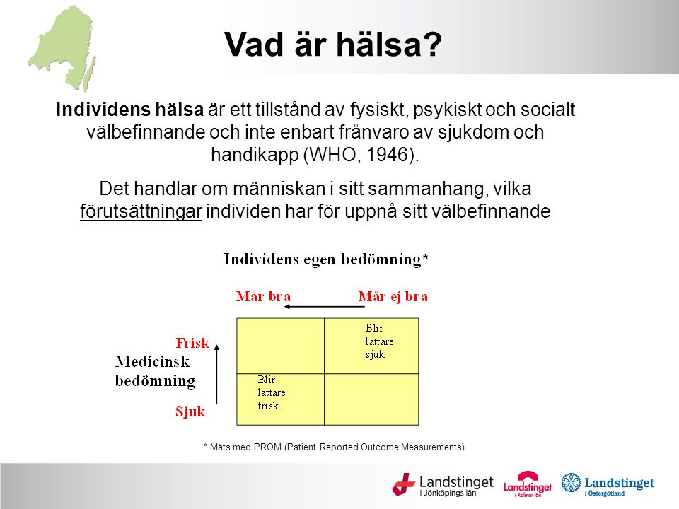 * Mäts med PROM (Patient Reported Outcome Measurements)