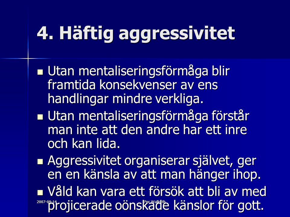 4. Häftig aggressivitet Utan mentaliseringsförmåga blir framtida konsekvenser av ens handlingar mindre verkliga.