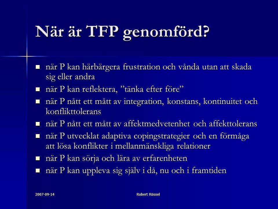 När är TFP genomförd när P kan härbärgera frustration och vånda utan att skada sig eller andra. när P kan reflektera, tänka efter före