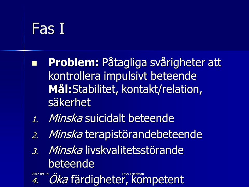 Fas I Problem: Påtagliga svårigheter att kontrollera impulsivt beteende Mål:Stabilitet, kontakt/relation, säkerhet.