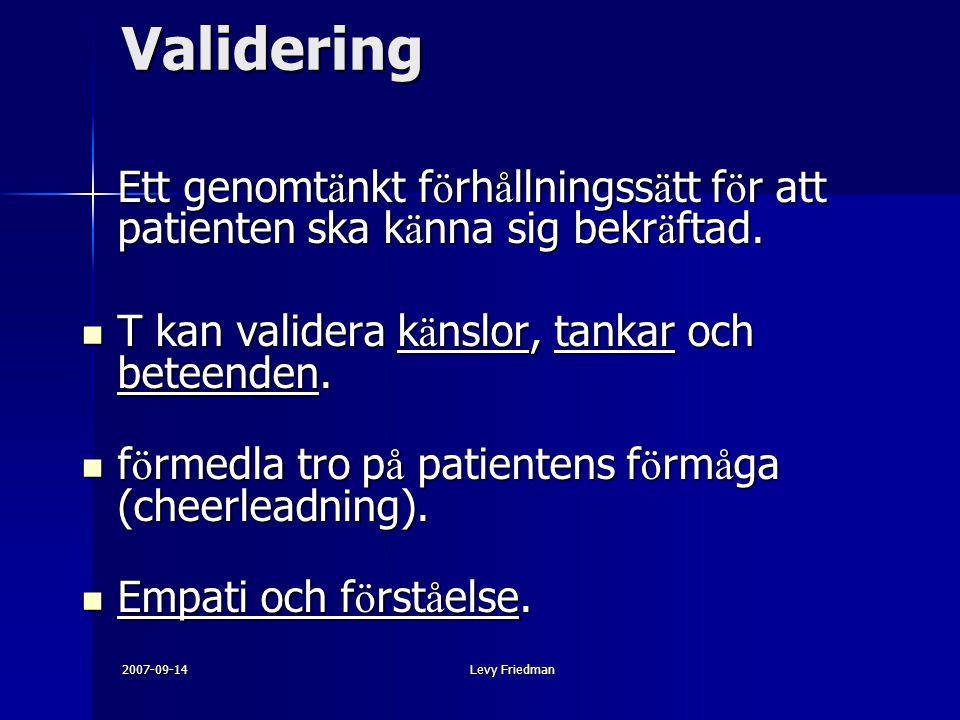 Validering T kan validera känslor, tankar och beteenden.