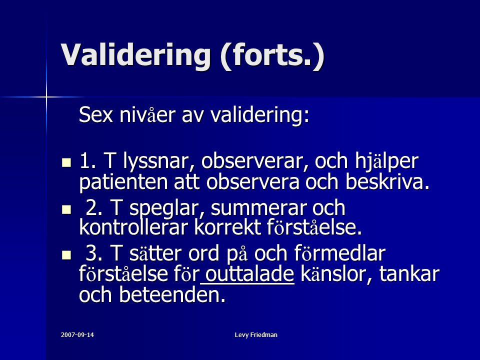 Validering (forts.) Sex nivåer av validering: