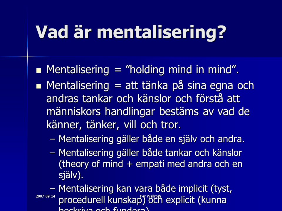 Vad är mentalisering Mentalisering = holding mind in mind .