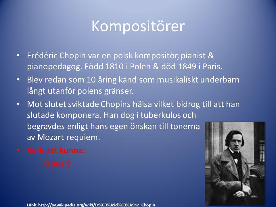 Kompositörer Frédéric Chopin var en polsk kompositör, pianist & pianopedagog. Född 1810 i Polen & död 1849 i Paris.