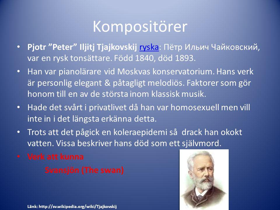 Kompositörer Pjotr Peter Iljitj Tjajkovskij ryska: Пётр Ильич Чайковский, var en rysk tonsättare. Född 1840, död 1893.