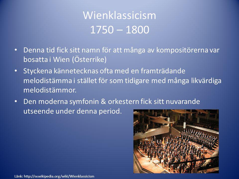 Wienklassicism 1750 – 1800 Denna tid fick sitt namn för att många av kompositörerna var bosatta i Wien (Österrike)