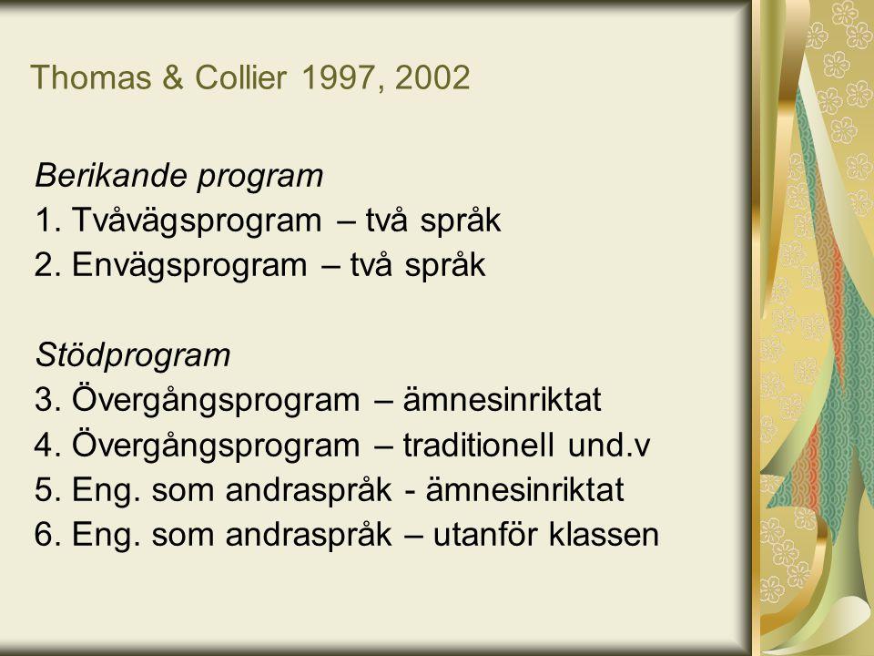 1. Tvåvägsprogram – två språk 2. Envägsprogram – två språk Stödprogram